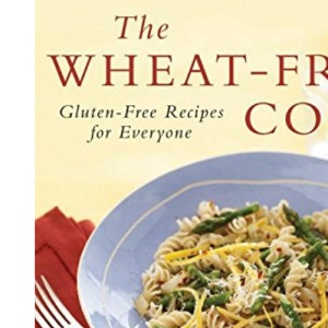 The Wheat-free Cook: Gluten-free Recipes for Everyone