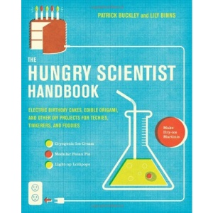 Hungry Scientist Handbook: Electric Birthday Cakes, Edible Undies, and Other DIY Projects for Techies, Tinkerers, and Foodies