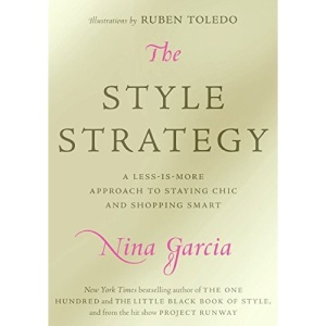 The Style Strategy: A Less Is More Approach to Staying Chic and Shopping Smart