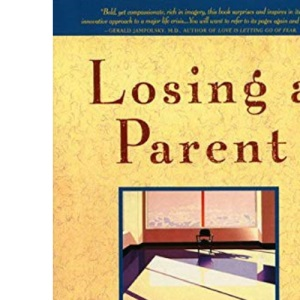 Losing a Parent: Passage to a New Way of Living - A Guide to Facing Death and Dying
