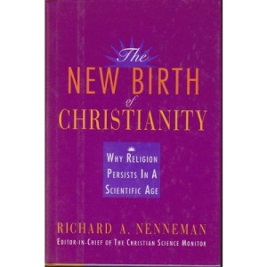 The New Birth of Christianity: Why Religion Persists in a Scientific Age
