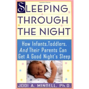 Sleeping Through the Night : How Infants, Toddlers And Their Parents Can Get A Good Night's Sleep