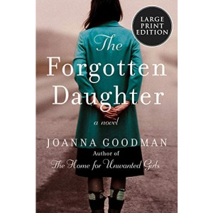 The Forgotten Daughter: The Triumphant Story of Two Women Divided by Their Past, But United by Friendship--Inspired by True Events
