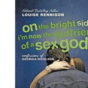 On the Bright Side, I'm Now the Girlfriend of a Sex God: Further Confessions of Georgia Nicolson (Confessions of Georgia Nicolson (Quality))