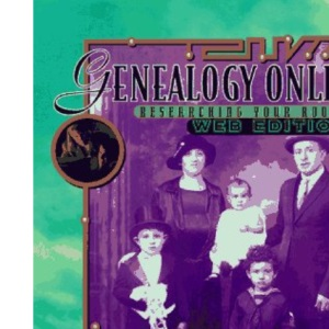 Genealogy Online: Web Edition: Researching Your Roots