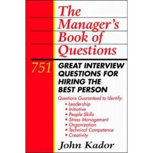 Manager's Book of Questions: 751 Great Interview Questions for Hiring the Best Person