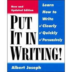 Put It In Writing: Learn How to Write Clearly, Quickly and Persuasively