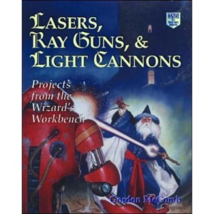 Lasers, Ray Guns and Light Cannons!: Projects from the Wizard's Workbench