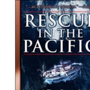 Rescue in the Pacific: A True Story of Disaster and Survival in a Force 12 Storm