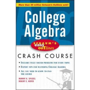 Schaum's Easy Outline of College Algebra: Based on Schaum's Outline of College Algebra by Murray R. Spiegel and Robert E. Moyer (Schaum's Easy Outlines)