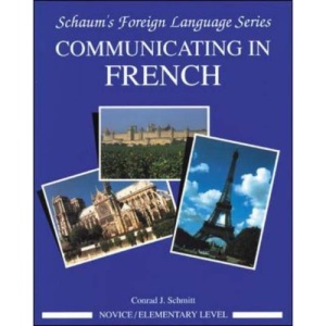 Communicating In French (Novice Level): Novice Level Bk. 1 (Schaum's Foreign Language Series)