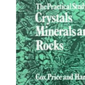 The Practical Study of Crystals, Minerals and Rocks