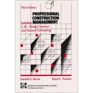 PROFESSIONAL CONSTRUCTION MGMT: Including CM, Design-construct, and General Contracting (McGraw-Hill series in construction engineering and project management)