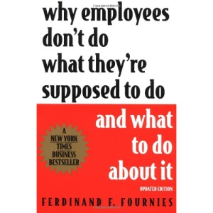 Why Employees Don't Do What They're Supposed To Do and What To Do About It