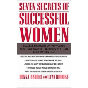 Seven Secrets of Successful Women: Success Strategies of the Women Who Have Made It  -  And How You Can Follow Their Lead