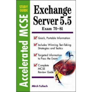 Exchange Server 5.5: Exam 70-81 (Accelerated MCSE Study Guides)