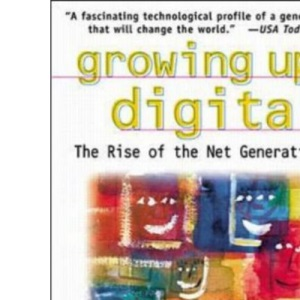 Growing Up Digital: Rise of the Net Generation (Oracle Press Series)