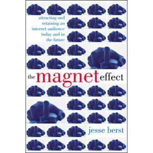The Magnet Effect: Attracting and Retaining an Audience on the Internet Today, Tomorrow and in the Future