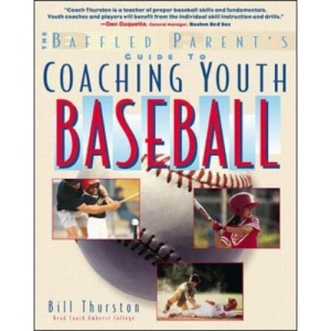 The Baffled Parent's Guide to Coaching Youth Baseball: A Baffled Parents Guide (Baffled Parent's Guides)