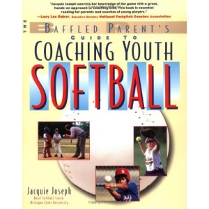 The Baffled Parent's Guide to Coaching Youth Softball: A Baffled Parent's Guide (Baffled Parent's Guides)