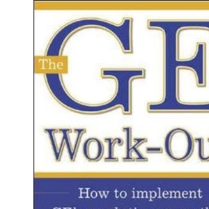 The GE Work-Out: How to Implement GE's Revolutionary Method for Busting Bureaucracy and Attacking Organizational Problems - Fast!
