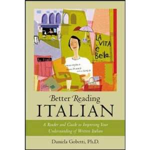 Better Reading Italian: A Reader and Guide to Improving Your Understanding of Written Italian