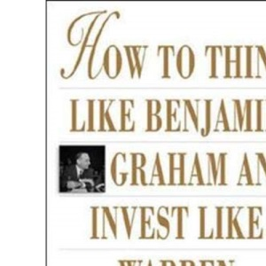 How to Think Like Benjamin Graham and Invest Like Warren Buffett (PERSONAL FINANCE & INVESTMENT)