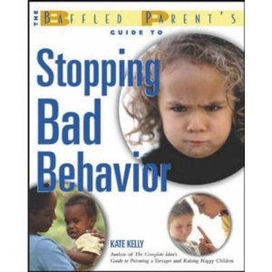 The Baffled Parent's Guide to Stopping Bad Behavior (The Baffled Parentªs Guides)