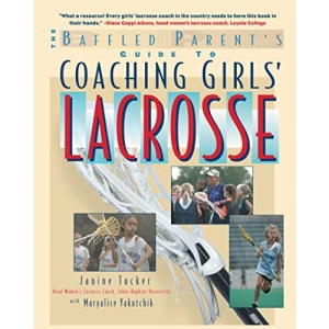 The Baffled Parent's Guide to Coaching Girls' Lacrosse: A Baffled Parent's Guide (Baffled Parent's Guides)