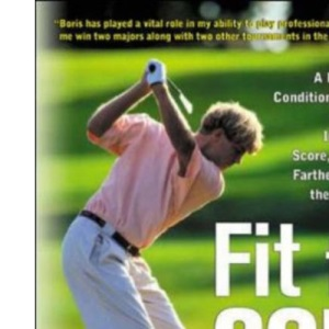 Fit for Golf: How a Personalized Conditioning Routine Can Help You Improve Your Score, Hit the Ball Further, and E: How a Personalized Conditioning ... Your Scores, Hit the Ball Further, and Enjoy