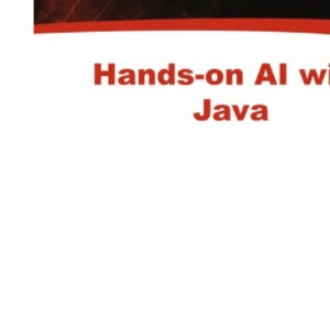 HANDS-ON AL WITH JAVA:  SMART GAMING, ROBOTS, AND MORE: Smart Gaming, Robotics, and More