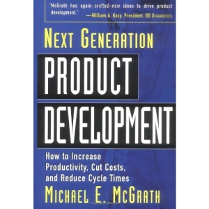 Next Generation Product Development: How to Increase Productivity, Cut Costs, and Reduce Cycle Times