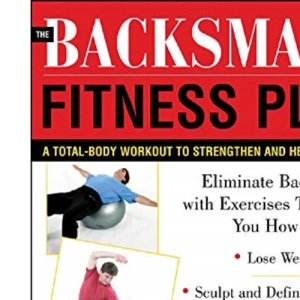 The BackSmart Fitness Plan: A Total-Body Workout to Strengthen and Heal Your Back