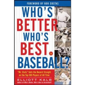 Who's Better, Who's Best in Baseball?: 'Mr. Stats' Sets the Record Straight on the Top 100 Players of All Time