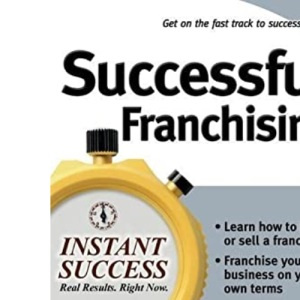 Successful Franchising: Expert Advice on Buying, Selling and Creating Winning Franchises (Instant Success Series)