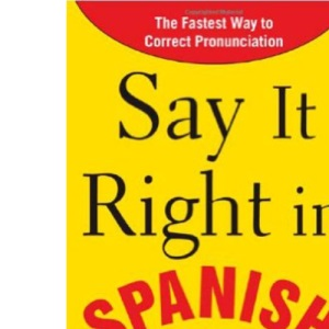 Say It Right In Spanish: The Easy Way to Pronounce Correctly! (Say It Right! Series)