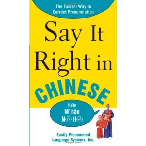 Say It Right In Chinese: The Easy Way to Pronounce Correctly! (Say it Right! Series)