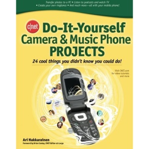 CNET Do-It-Yourself Camera and Music Phone Projects: 24 Cool Things You Didn't Know You Could Do!