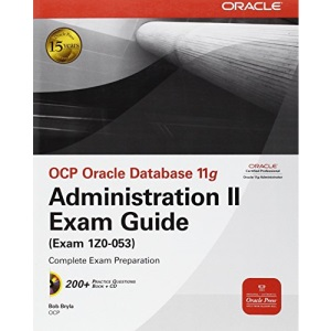 OCP Oracle Database 11g Administration II Exam Guide: Exam 1Z0-053 (Osborne Oracle Press Series)