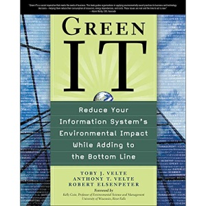 Green It: Reduce Your Information System's Environmental Impact While Adding to the Bottom Line (NETWORKING & COMM - OMG)
