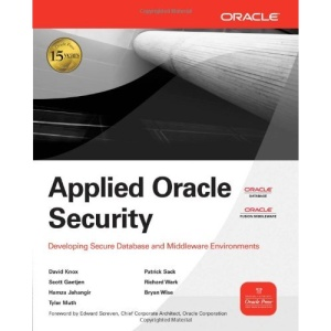 Applied Oracle Security: Developing Secure Database and Middleware Environments (Osborne Oracle Press Series)