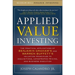 Applied Value Investing: The Practical Application of Benjamin Graham and Warren Buffett's Valuation Principles to Acquisitions, Catastrophe Pricing ... Execution (PROFESSIONAL FINANCE & INVESTM)