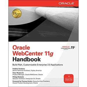 Oracle WebCenter 11g Handbook: Build Rich, Customizable Enterprise 2.0 Applications (Osborne Oracle Press Series)