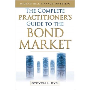 The Complete Practitioner's Guide to the Bond Market (McGraw-Hill Finance & Investing)