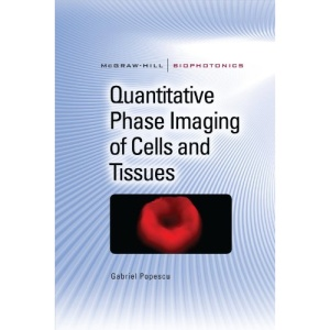 Quantitative Phase Imaging of Cells and Tissues (McGraw-Hill Biophotonics)
