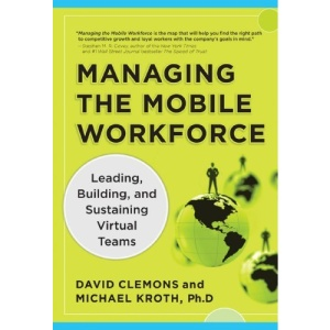 Managing the Mobile Workforce: Leading, Building, and Sustaining Virtual Teams: Hire, Train and Retain a Productive, Collaborative Staff -- in an Office-Free World