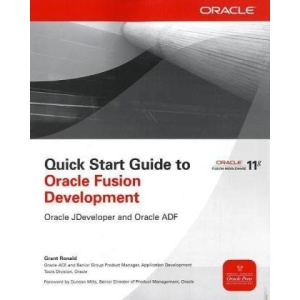 Quick Start Guide to Oracle Fusion Development: Oracle JDeveloper and Oracle ADF (Osborne Oracle Press Series)