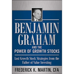 Benjamin Graham and the Power of Growth Stocks: Lost Growth Stock Strategies from the Father of Value Investing (PROFESSIONAL FINANCE & INVESTM)