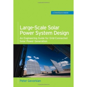 Large-Scale Solar Power System Design (GreenSource): An Engineering Guide for Grid-Connected Solar Power Generation (McGraw-Hill's Greensource)