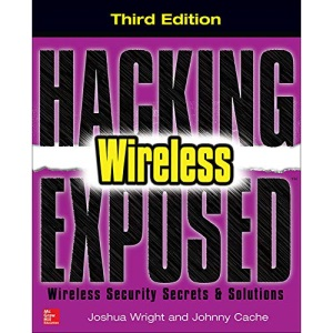 Hacking Exposed Wireless, Third Edition: Wireless Security Secrets & Solutions: Wireless Security Secrets & Solutions